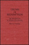 Drums of Redemption: An Introduction to African Christianity  by  Harvey J. Sindima