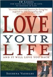 Love Your Life and It Will Love You Back  by  Sourena Vasseghi