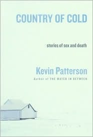 Country of Cold: Stories of Sex and Death Kevin Patterson
