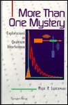 More Than One Mystery: Explorations in Quantum Interference  by  Mark P. Silverman