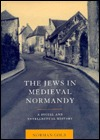 The Jews in Medieval Normandy: A Social and Intellectual History  by  Norman Golb