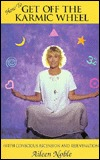 Ht Get Off the Karmic Wheel: With Conscious Ascension & Rejuvenation  by  Aileen Nobles