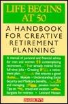 Life Begins At 50: A Handbook For Creative Retirement Planning  by  Leonard J. Hansen