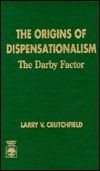 The Origins Of Dispensationalism: The Darby Factor  by  Larry Crutchfield