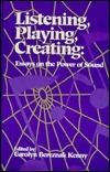 Listening, Playing, Creating  by  Carolyn B. Kenny