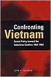 Confronting Vietnam: Soviet Policy toward the Indochina Conflict, 1954-1963  by  Ilya V. Gaiduk