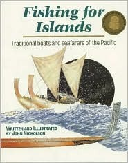 Fishing for Islands: Traditional Boats and Seafarers of the Pacific  by  John Nicholson