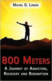 800 Meters: A Journey of Addiction, Recovery and Redemption  by  Mikael D. Luman