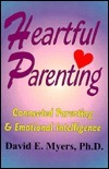 Heartful Parenting: Connected Parenting and Emotional Intelligence David E. Myers