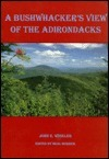 A Bushwhackers View of the Adirondacks John E. Winkler