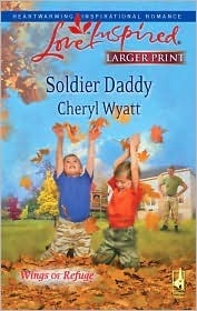 Soldier Daddy (Wings of Refuge #5)  by  Cheryl Wyatt