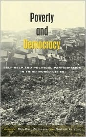 Poverty and Democracy: Self-Help and Political Participation in Third World Cities  by  Dirk Berg-Schlosser