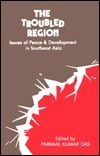 The Troubled Region: Issues Of Peace And Development In Southeast Asia  by  Parimal Kumar Das