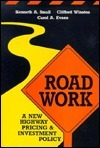 Road Work: A New Highway Pricing and Investment Policy Kenneth A. Small