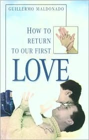 How to Return to Our First Love Guillermo Maldonado