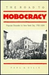 The Road to Mobocracy: Popular Disorder in New York City, 1763-1834 Paul A. Gilje