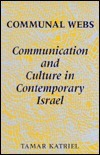 Communal Webs: Communication and Culture in Contemporary Israel  by  Tamar Katriel