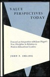 Value Perspectives Today: Toward an Integration with Jean Piagets New Discipline in Relation to Modern Educational Leaders  by  John F. Emling