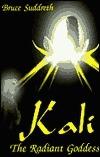 Kali: The Radiant Goddess  by  Bruce Suddreth