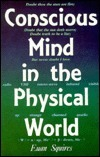Conscious Mind in the Physical World  by  Euan J. Squires