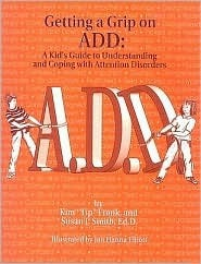 Getting a Grip on ADD: A Kids Guide to Understanding and Coping With Attention Disorders Kim T. Frank