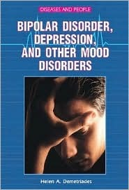 Bipolar Disorder, Depression, and Other Mood  by  Helen A. Demetriades