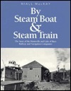 By Steam Boat And Steam Train: The Story Of The Huntsville And Lake Of Bays Railway And Navigation Companies  by  Niall MacKay