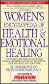 Womens Encyclopedia of Health & Emotional Healing: Top Women Doctors Share Their Unique Self-Help Advice on Your Body, Your Feelings, and Your Life  by  Denise Foley