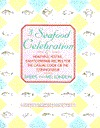 A Seafood Celebration: Healthful, Festive, Easy-To-Prepare Recipes for the Casual Cook or the Connoisseur Sheryl London