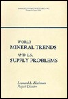 World Mineral Trends and U.S. Supply Problems  by  Leonard L. Fischman