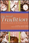 The Art Of Tradition: A Christian Guide To Building A Family Mary Caswell Walsh