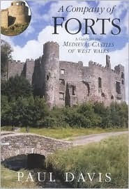 A Company of Forts: A Guide to the Medieval Castles of West Wales Paul R. Davis