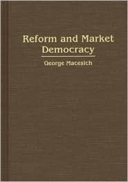 Reform and Market Democracy  by  George Macesich