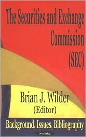 The Securities And Exchange Commission/Sec: Background, Issues, Bibliography  by  Brian J. Wilder