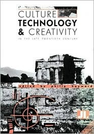 Culture, Technology & Creativity In The Late Twentieth Century  by  Philip Hayward