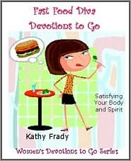 Fast Food Divas Devotions to Go: Satisfying Your Body and Spirit Kathy Frady
