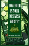 How Much Is Your Business Worth?: A Step-by-Step Guide to Selling and Ensuring the Maximum Sale Value of Your Business  by  Frederick D. Lipman
