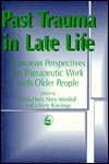 Past Trauma in Late Life: European Perspectives on Therapeutic Work with Older People Linda Lawrence Hunt