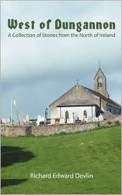 West of Dungannon: A Collection of Stories from the North of Ireland Richard Edward Devlin