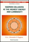 Hadronn Colliders at the Highest Energy and Luminosity Alessandro G. Ruggiero