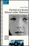 Portrait of a Soviet School Under Glasnost  by  James Y. Muckle