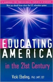 Educating America in the 21st Century  by  Vicki A. Ebeling