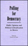 Polling for Democracy: Public Opinion and Political Liberalization Roderic A. Camp