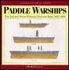 Paddle Warships: The Earliest Steam Powered Fighting Ships, 1815-1850  by  D.K. Brown