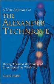 The Art of Changing: A New Approach to the Alexander Technique, 7th Printing  by  Glen Park