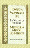 Toward a Meaningful Life : The Wisdom of the Rebbe:  Menachem, Mendel Schneersohn  by  Simon Jacobson