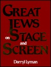 Great Jews on Stage and Screen Darryl Lyman