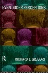 Even Odder Perceptions  by  Richard Langton Gregory