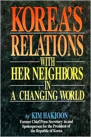 Koreas Relations with Her Neighbors in a Changing  by  Kim Hakjoon