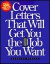 Cover Letters That Will Get You the Job You Want  by  Stanley Wynett